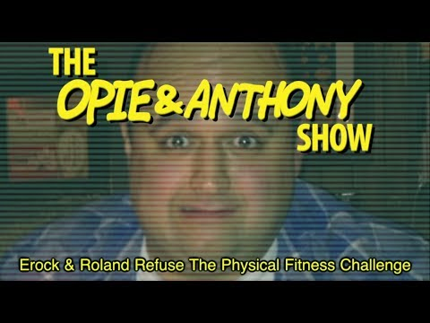 Opie & Anthony: Erock & Roland Refuse The Physical Fitness Challenge (05/19/11)