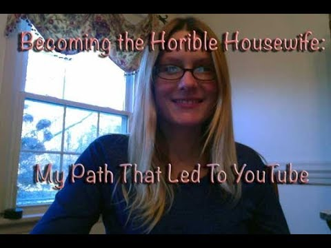 Becoming the Horrible Housewife: My Path That Led to YouTube