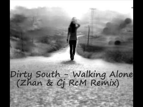 Dirty South  Walking Alone Zhan & Cj RcM Remix
