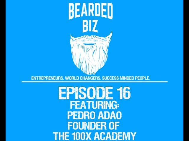 Bearded Biz Show Ep. 16 - Pedro Adao - Founder of The 100x Academy