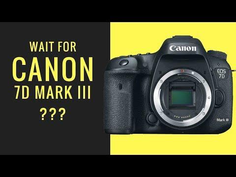 WAIT for Canon 7D Mark III (OR ) Buy Canon 6D Mark II or Canon 7D Mark II ???