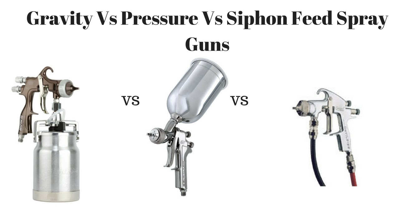 Spray Guns Gravity Vs Siphon Vs Pressure Spray Guns