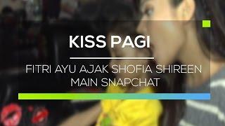 Fitri Ayu Ajak Shofia Shireen Main Snapchat - Kiss Pagi