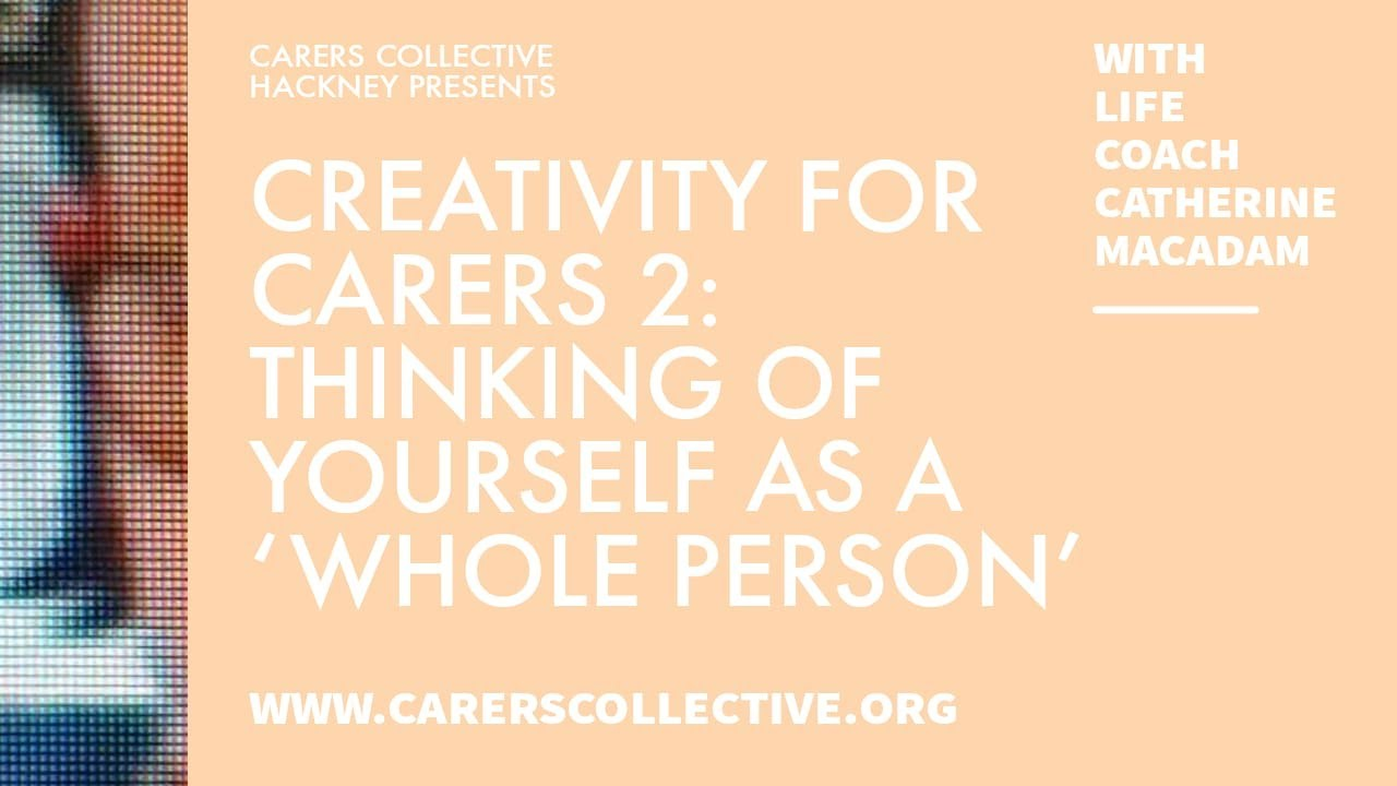 Creativity for Carers 2: Thinking of yourself as a 'whole person'