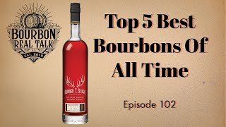 Top 5 Best Bouŗbons Of All Time-Bourbon Real Talk Episode 102