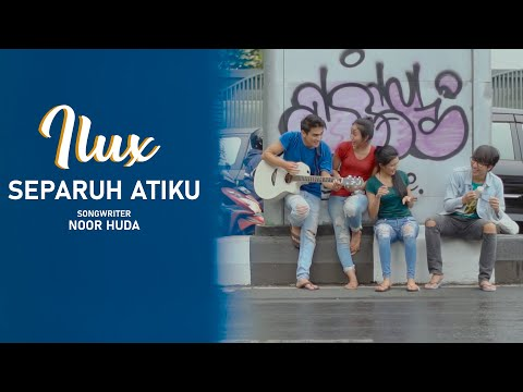 SEPARUH ATIKU - ILUX ID (OFFICIAL VIDEO)