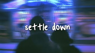 alec benjamin - settle down // lyrics