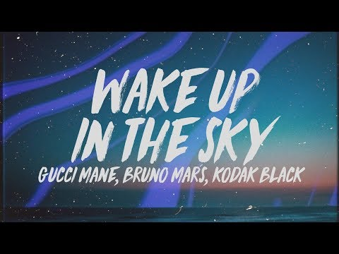 Gucci Mane, Bruno Mars & Kodak Black - Wake Up In The Sky (Lyrics)