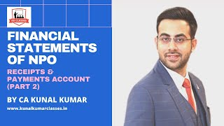 Financial Statements of NPO | How to prepare Receipts & Payments Account | By CA Kunal Kumar