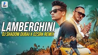 Lamberghini Remix DJ Shadow Dubai X O2SRK The Doorbeen Ragini Punjabi Remix Song