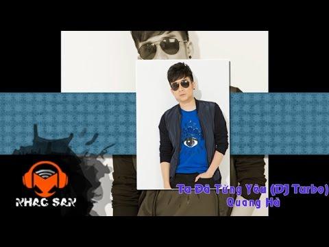 Ta Đã Từng Yêu (DJ Turbo) - Quang Hà   Nhạc Dance Remix 2017