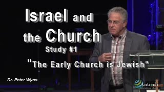 "Israel and the Church study #1 ""The Early Church is Jewish"""