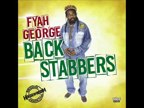 Fyah George - Back Stabbers (New Reggae) (House Of Riddim Prod.) (August 2017)
