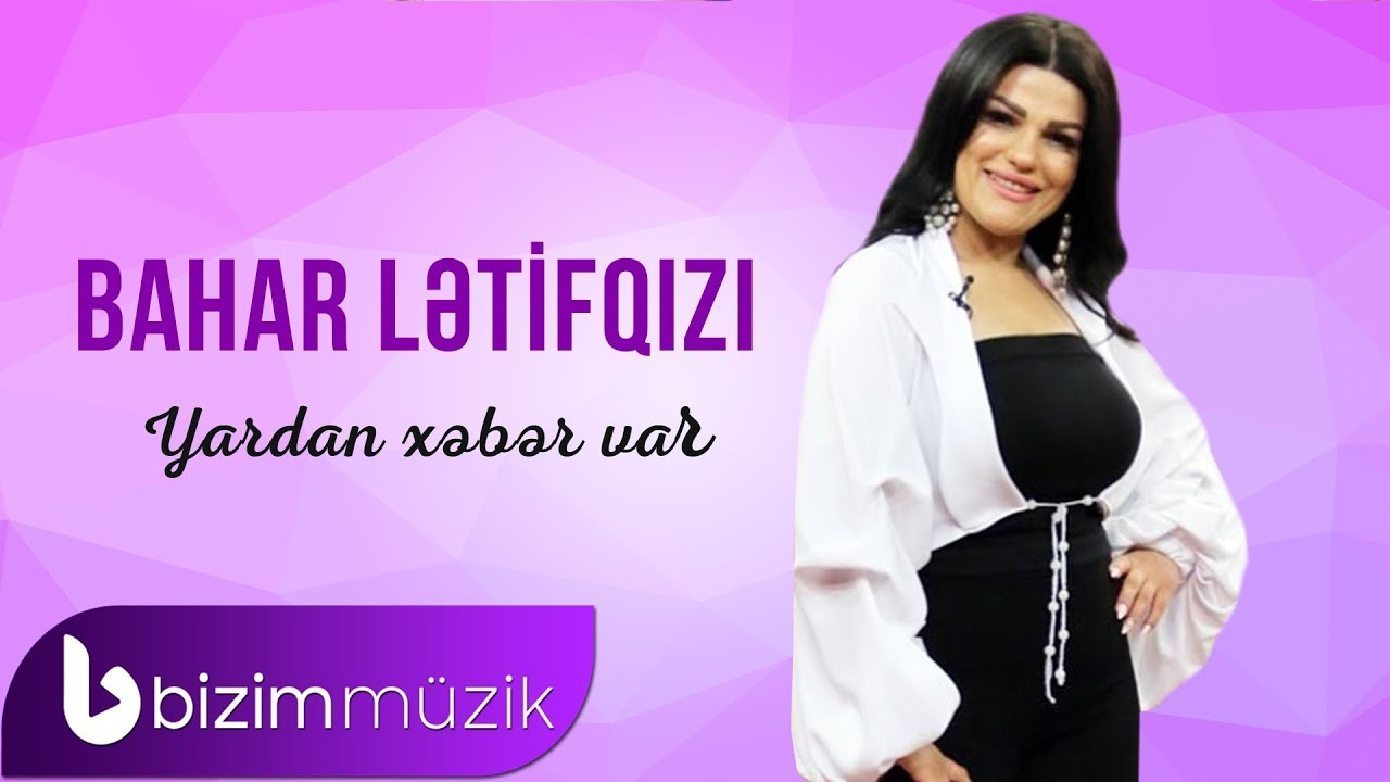 Bahar Letifqizi Yardan Xeber Var By Bizim Muzik