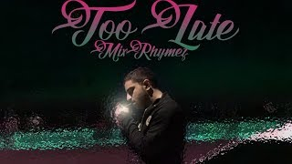 MixRhymez - Too Late (Official Audio)