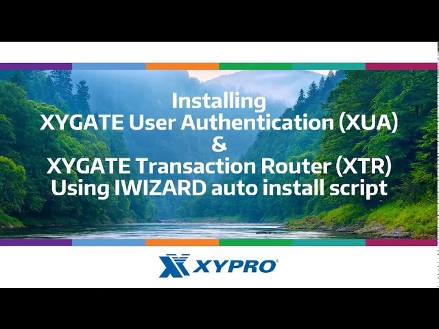 Installing XYGATE user Authentication (XUA) & XYGATE Transaction Router (XTR)
