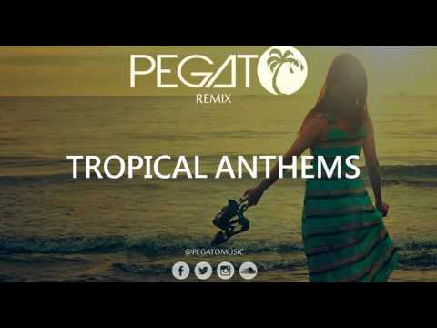 Tropical Anthems – Pegato Remix Session