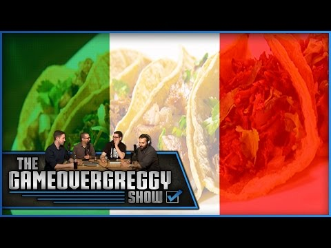Are Mexican and Italian Food The Same Thing? - The GameOverGreggy Show Ep. 45 (Pt. 1)
