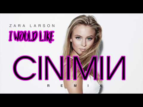 Zara Larson - I Would Like (CINIMIN Remix)