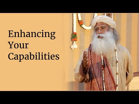 Enhancing Your Capabilities | Sadhguru
