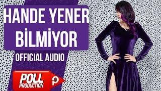 Hande Yener - Bilmiyor - ( Official Audio ) Video