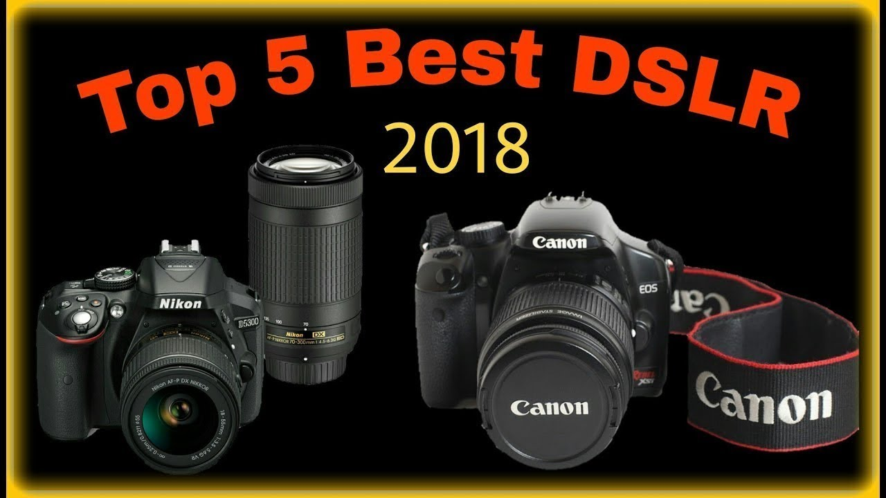 Top 5 Best DSLR Cameras for 2018 - Video and Photo