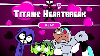 Teen Titans - TITANIC HEARTBREAK (Cartoon Network Games)