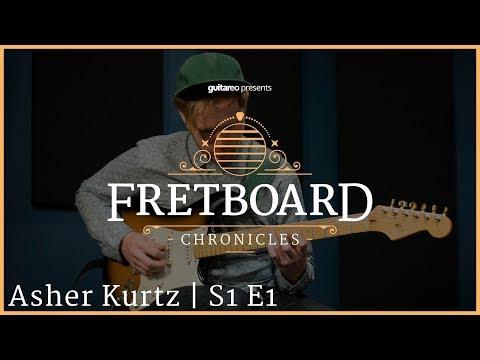 Asher Kurtz | Fretboard Chronicles | S1 E1