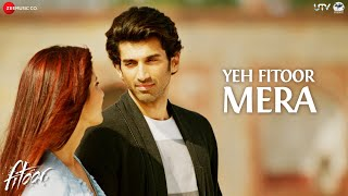 Yeh Fitoor Mera (Full Video Song) | Fitoor