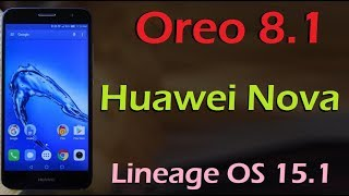 How to Update Android Oreo 8.1 in Huawei Nova (Lineage OS 15.1) Install and Review