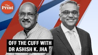 Off The Cuff with Dr Ashish K. Jha