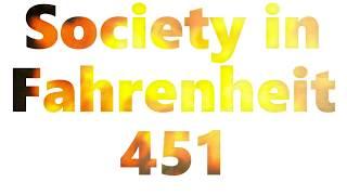 Society in Fahrenheit 451 Compared to Today's Society