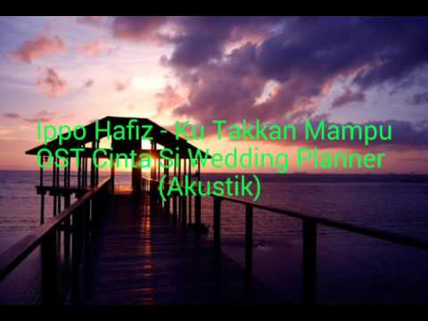 Ippo Hafiz - Ku Takkan Mampu OST Cinta Si Wedding Planner(Akustik)