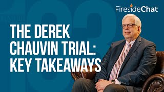 Fireside Chat Ep. 183 — The Derek Chauvin Trial: Key Takeaways