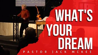 What's Your Dream? - Pastor Jack McKee