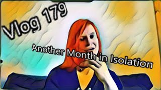 Vlog 179: Another Month in Isolation