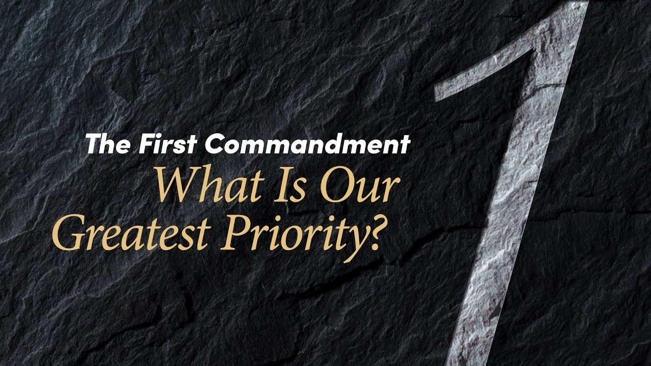 The First Commandment: What Is Our Greatest Priority? - YouTube
