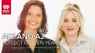 Aly And AJ Reflect On 'Ten Years' + Talk About The Music Industry | Exclusive Interview