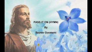 Pass It On (Hymn) By Saurav Goswami with lyrics
