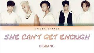 BIGBANG (빅뱅) - SHE CAN'T GET ENOUGH Lyrics (가사) [Han-Rom-Eng…