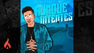 Kobi Cantillo - Aunque Intentes (Audio Oficial)