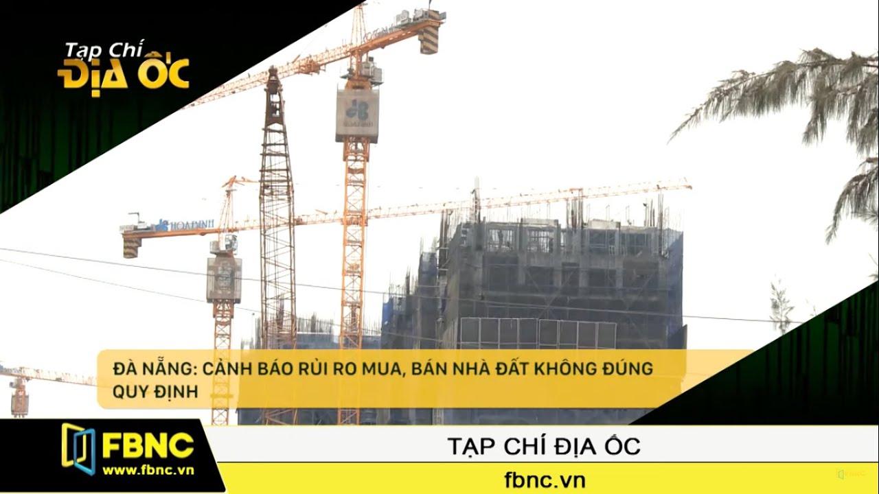 Đà Nẵng: Cảnh báo rủi ro mua, bán nhà đất không đúng quy định | FBNC TV Tạp Chí Địa Ốc 17/12/19