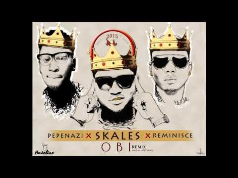 Skales - OBI Remix Ft. Reminisce x Pepenazi (OFFICIAL AUDIO 2015)