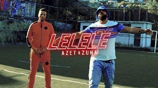 Смотреть клип Azet & Zuna - Lelele