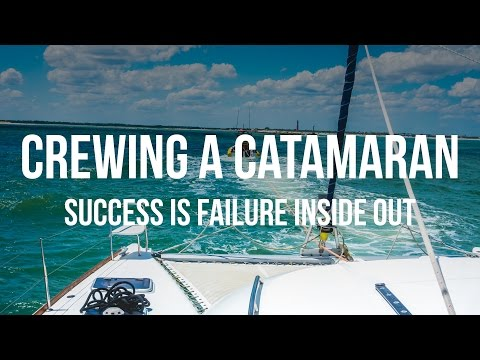Crewing a Catamaran - Success is Failure Inside Out