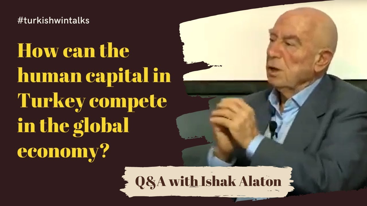Q&A with Ishak Alaton | How can the human capital in Turkey compete in the global economy?