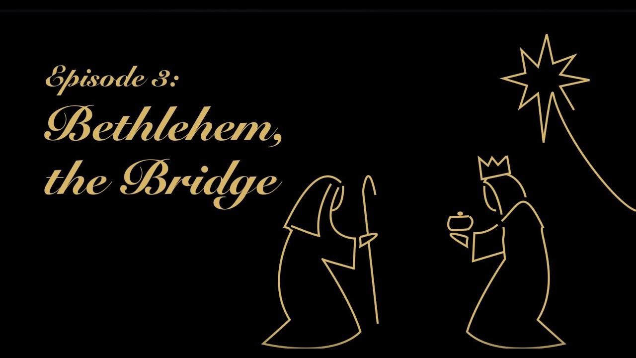 Download Advent Reflections Episode 3: Bethlehem, the Bridge