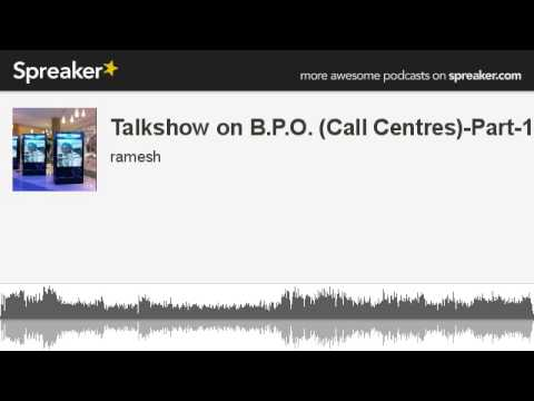 Talkshow on B.P.O. (Call Centres)-Part-1 (made with Spreaker)