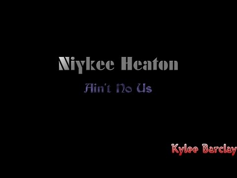 Niykee Heaton - Ain't No Us Song Lyrics
