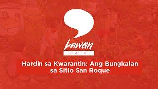 Lawan Features | Hardin sa Kwarantin: Ang Bungkalan sa Sitio San Roque (Part 2) | Quezon City, PHL